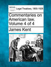 Commentaries on American Law. Volume 4 of 4 by James Kent (Paperback / softback, 2010)
