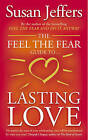 The Feel the Fear Guide to ... Lasting Love: How to Create a Superb Relationship for Life by Susan J. Jeffers (Paperback, 2005)