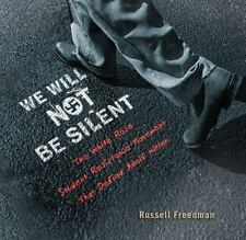 We Will Not Be Silent : The White Rose Student Resistance Movement That Defied Adolf Hitler by Russell Freedman (2016, Hardcover)