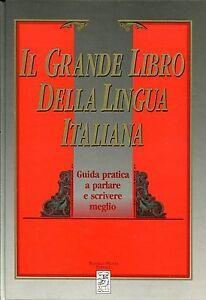 IL GRANDE LIBRO DELLA LINGUA ITALIANA GUIDA PARLARE E SCRIVERE MEGLIO