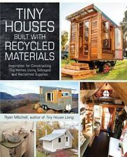 Tiny Houses Built with Recycled Materials : Inspiration for Constructing Tiny...