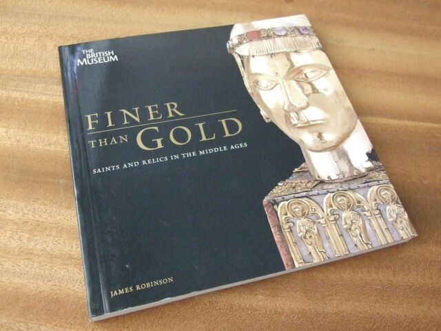 Finer than Gold: Saints and Relics in the Middle Ages - James Robinson