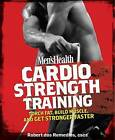 Men's Health Cardio Strength Training: Torch Fat, Build Muscle, and Get Stronger Faster by Robert Dos Remedios (Paperback, 2010)