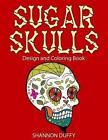 Sugar Skulls Design & Coloring Book by Shannon Duffy (Paperback / softback, 2014)