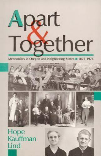 APART & TOGETHER: MENNONITES IN OREGON AND NEIGHBORING STATES, By Hope Lind