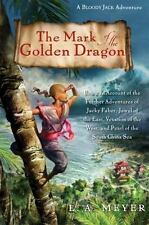 Bloody Jack Adventures: The Mark of the Golden Dragon : Being an Account of the Further Adventures of Jacky Faber, Jewel of the East, Vexation of the West and Pearl of the South China Sea 9 by L. A. Meyer (2011, Hardcover)