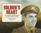 Soldier's Heart: The Campaign to Understand My WWII Veteran Father: A Daughter's Memoir by Carol Tyler (Hardback, 2015)