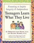 Teenagers Learn What They Live: Parenting to Inspire Integrity and Independence by Rachel Harris, Dorothy Law Nolte (Paperback, 2003)