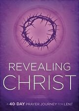Revealing Christ : A 40-Day Prayer Journey for Lent by Charisma House Staff...