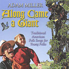 Along Came a Giant by Adam Miller (CD, Dec-2004, Folksinging.org)
