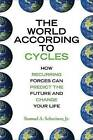 The World According to Cycles: How Recurring Forces Can Predict the Future and Change Your Life by Samuel A Schreiner (Hardback, 2009)