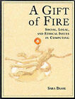 A Gift of Fire: Social, Legal and Ethical Issues in Computing by Sara Baase (Paperback, 1996)