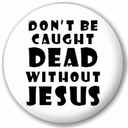Pin Button Badge Don/'T Be Caught Dead Without Jesus