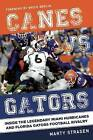 Canes vs. Gators: Inside the Legendary Miami Hurricanes and Florida Gators Football Rivalry by Marty Strasen (Hardback, 2016)