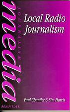 Local Radio Journalism (Media Manuals), Harris, Sim, Chantler, Paul