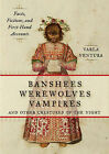 Banshees, Werewolves, Vampires, and Other Creatures of the Night: Facts, Fictions, and First-Hand Accounts by Varla Ventura (Paperback, 2013)