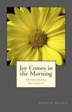Joy Comes in the Morning : Overcoming Adversity by Mandi Jarvis and Sherri...