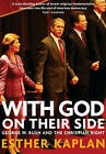 With God on Their Side: George W. Bush and the Christian Right by Esther Kaplan (Paperback, 2004)