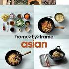 Frame by Frame Cookery - Asian by Parragon (Hardback, 2010)