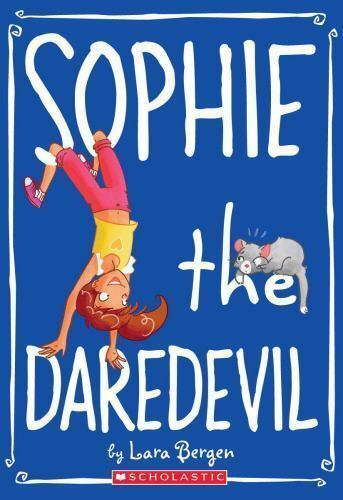 Sophie #6: Sophie the Daredevil by Bergen, Lara