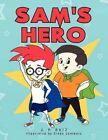 Sam's Hero by J P Ruiz 9781456839604 Paperback 2010