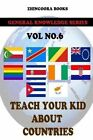 Teach Your Kids about Countries [Vol 6] by Zhingoora Books (Paperback / softback, 2012)