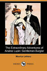 The Extraordinary Adventures of Arsene Lupin: Gentleman-Burglar (Dodo Press) by Maurice Leblanc (Paperback / softback, 2008)