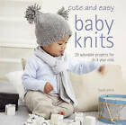Cute and Easy Baby Knits: 25 Adorable Projects for 0-3 Year Olds by Susie Johns (Paperback, 2010)