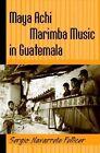 Maya Achi Marimba Music in Guatemala by Temple University Press,U.S. (Paperback, 2005)