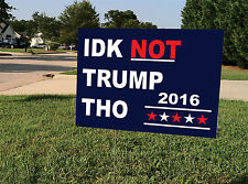 Political Yard Sign w/Stake - IDK NOT TRUMP THO 2016 - Double Sided
