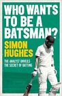 Who Wants to be a Batsman? by Simon Hughes (Paperback, 2016)
