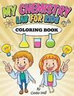 My Chemistry Lab for Kids: Coloring Book by Cristie Will (Paperback / softback, 2015)