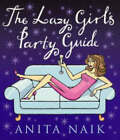 The Lazy Girl's Party Guide by Anita Naik (Paperback, 2004)