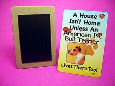 """American Pit Bull Terrier"" A House Isn't Home - Dog Fridge Magnet - Sku# 36"