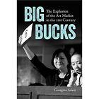 Big Bucks: The Explosion of the Art Market in the 21st Century by Georgina Adam (Paperback, 2014)