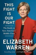 This Fight Is Our Fight : The Battle to Save America's Middle Class by Elizabeth Warren (2017, Hardcover)
