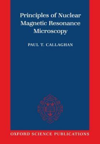 Principles of Nuclear Magnetic Resonance Microscopy [ Callaghan, Paul ] Used -