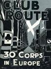 Club Route in Europe the Story of 30 Corps in the European Campaign. by Anon (Paperback / softback, 2014)