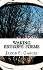Waking Entropy Poems by Jacob S Garcia 9781497484146 (paperback 2014)