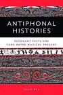 Antiphonal Histories: Echoes of the Past in the Toba Batak Musical Present by Julia Byl (Hardback, 2014)