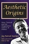 Aesthetic Origins: Peter Viereck and the Imaginative Sources of Politics by Jay Patrick Starliper (Hardback, 2014)