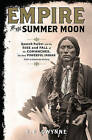 Empire of the Summer Moon: Quanah Parker and the Rise and Fall of the Comanches, the Most Powerful Indian Tribe in American History by S C Gwynne (Hardback, 2010)