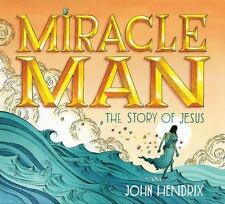 Miracle Man : The Story of Jesus by John Hendrix (2016, Hardcover)