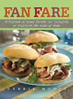 Fan Fare: A Playbook of Great Recipes for Tailgating or Watching the Game at Home by Debbie Moose (Hardback)