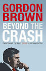 Beyond the Crash: Overcoming the First Crisis of Globalisation by Gordon Brown (Hardback, 2010)