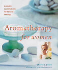 Aromatherapy for Women: Aromatic Essential Oils for Natural Healing by Shirley Price (Hardback, 2001)
