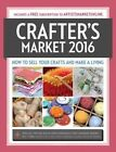 Crafter's Market: How to Sell Your Crafts and Make a Living: 2016 by F&W Publications Inc (Paperback, 2015)
