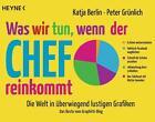 Was wir tun, wenn der Chef reinkommt von Katja Berlin und Peter Grünlich (2015, Taschenbuch)