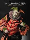 In Character: Opera Portraiture by John F. Martin (Hardback, 2014)