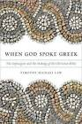 When God Spoke Greek: The Septuagint and the Making of the Christian Bible by Timothy Michael Law (Hardback, 2013)